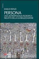 """Instant book: """"Persona. Un'antropologia filosofica nell'età della globalizzazione."""