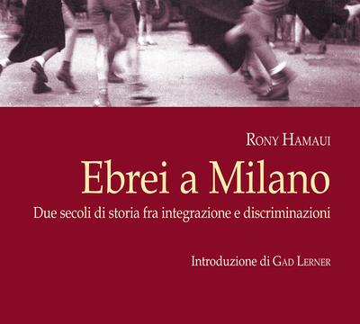 """Instant Book: """"Ebrei a Milano. Due secoli di storia fra integrazione e discriminazioni"""", by Rony Hamaui."""