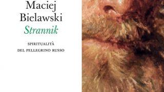 "#InstantBook: ""Strannik. Spiritualità del pellegrino russo"", di Maciej Bielawski."